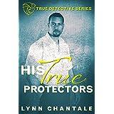 His True Protectors (True Detective Series Book 2)