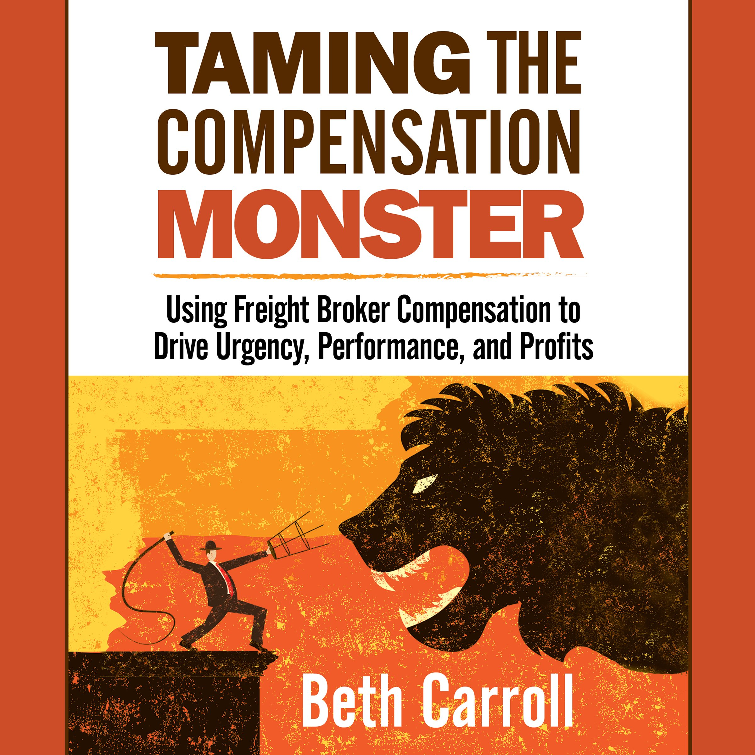 Taming the Compensation Monster: Using Freight Broker Compensation to Drive Urgency, Performance, and Profits