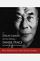 The Dalai Lama's Little Book of Inner Peace: The Essential Life and Teachings Kindle Edition