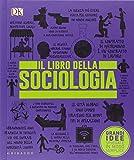 Il libro della sociologia. Grandi idee spiegate in modo semplice