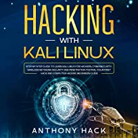 Hacking with Kali Linux: Step by Step Guide to Learn Kali Linux for Hackers, Cybersecurity, Wireless Network Security…