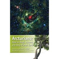 Arcturians: How to Heal, Ascend, and Help Planet Earth (English Edition)