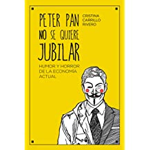 Peter Pan no se quiere jubilar: Humor y horror de la economía actual (Spanish Edition) Aug 11, 2015