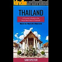 Thailand: A Traveler's Guide To The Must-See Cities In Thailand! (Chiang Mai, Bangkok, Ayutthaya, Surat Thani, Chachoengsao, Ratchaburi, Phuket, Hua Hin, Krabi, Phang Nga, Thailand Travel Guide)