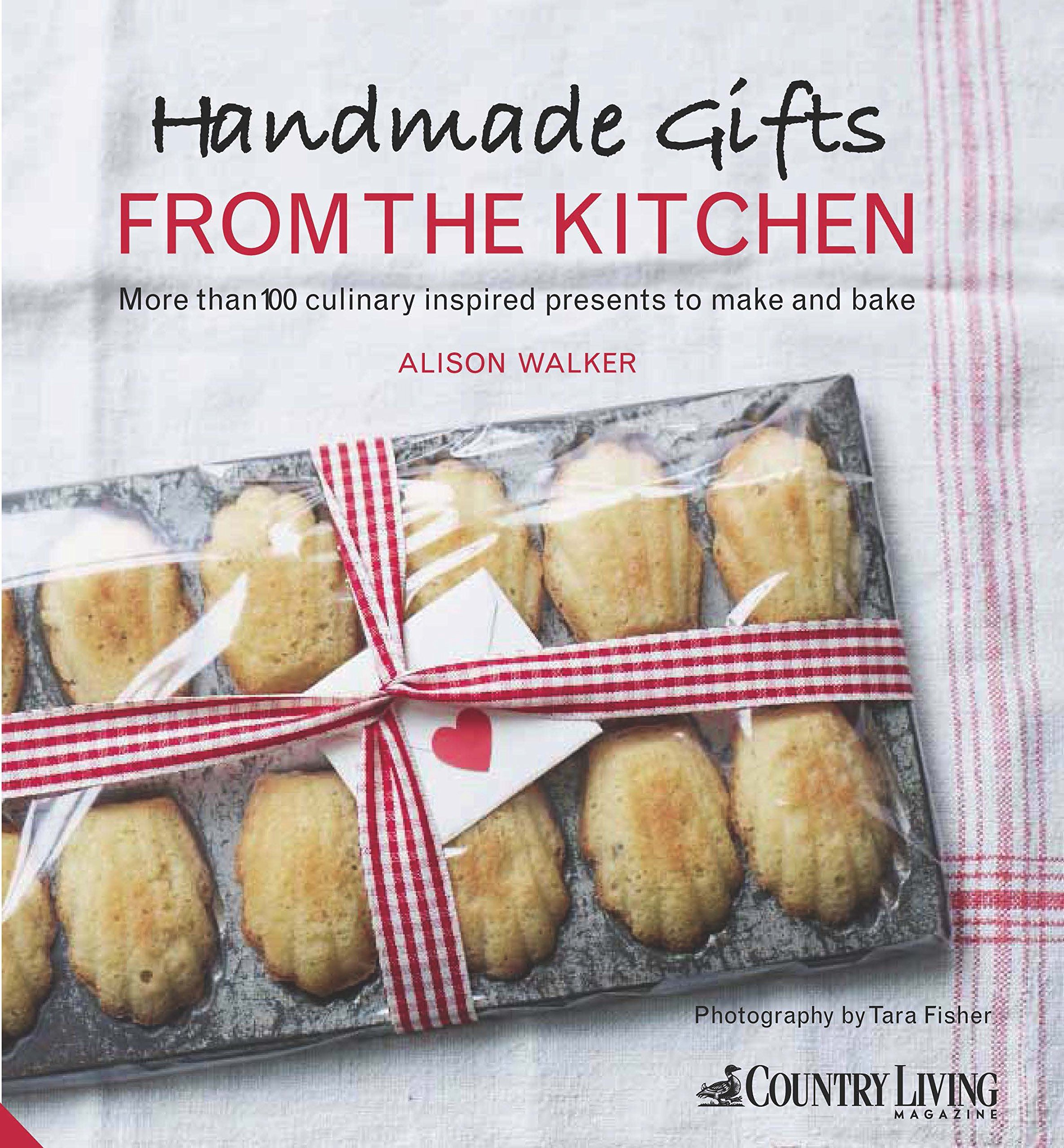 Handmade Gifts From The Kitchen More Than 100 Culinary Inspired Special Gift Cocoa Jewelry Anting Elegant Love Presents To Make And Bake Alison Walker 9781909342019 Books