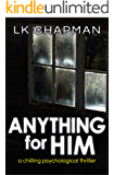 Anything for Him: A chilling psychological thriller