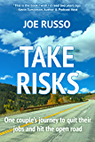 Take Risks: One Couple's Journey to Quit Their Jobs and Hit the Open Road (We're the Russos Book 1)