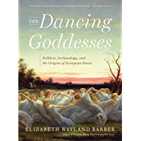 The Dancing Goddesses: Folklore, Archaeology, and the Origins of European Dance book cover