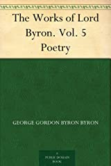 The Works of Lord Byron. Vol. 5 Poetry Kindle Edition