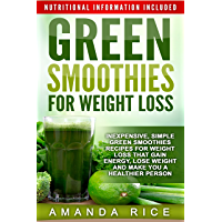 Green Smoothies for Weight Loss: Inexpensive, Simple Green Smoothies Recipes for Weight Loss That Gain Energy, Lose Weight and Make You a Healthier Person (English Edition)