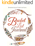 My Bucket List Journal: 121 Days of Recording Unforgettable Adventures… and 121 Writing Prompt Entries to Help You Come Up with Them