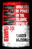 Iran Reframed: Anxieties of Power in the Islamic Republic (Stanford Studies in Middle Eastern and Islamic Societies and…