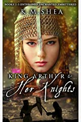 King Arthur and Her Knights: (Books 1, 2, and 3): Books 1-3: Enthroned, Enchanted, Embittered Kindle Edition