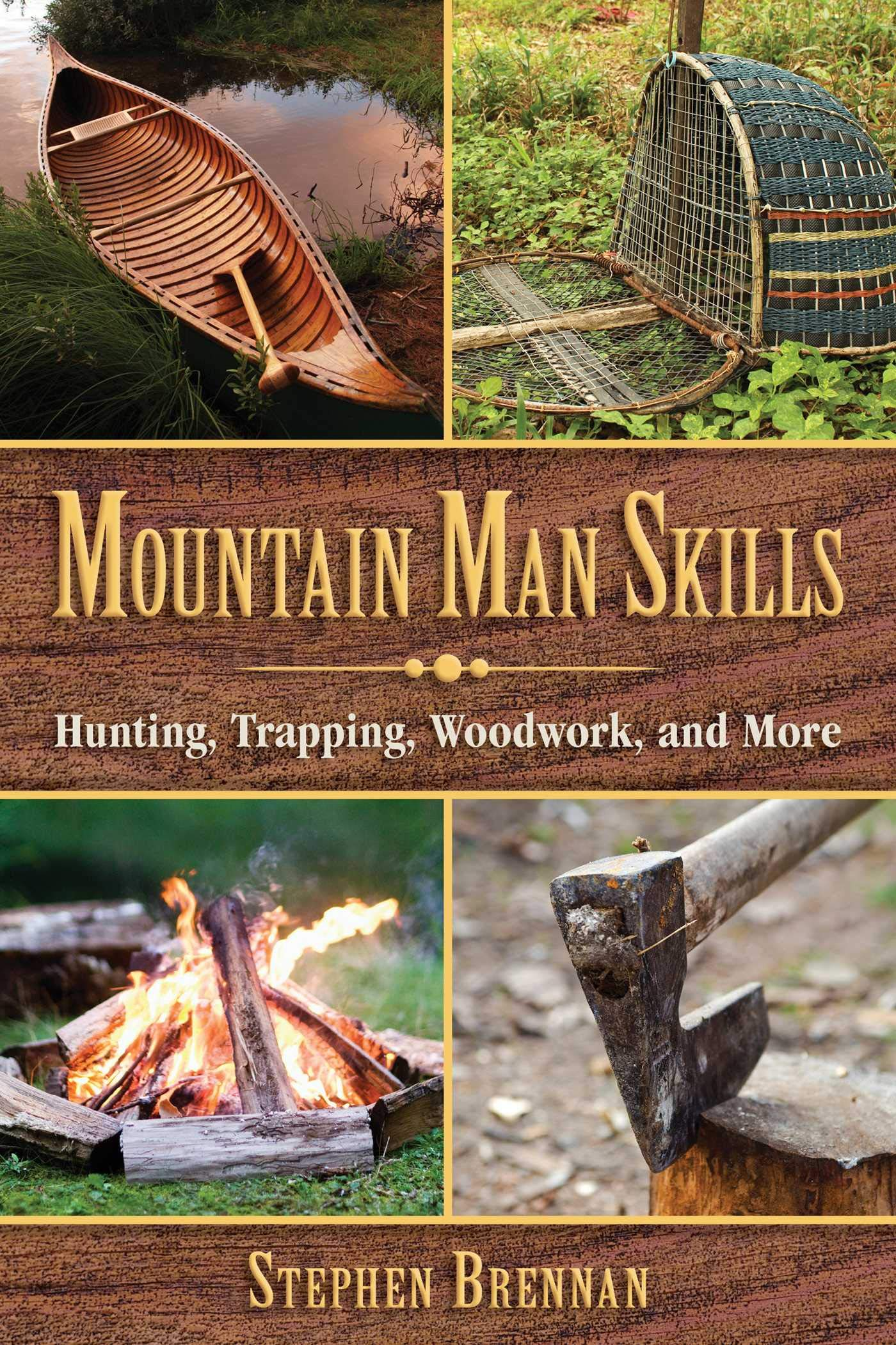 Mountain Man Skills: Hunting, Trapping, Woodwork, and More by Skyhorse