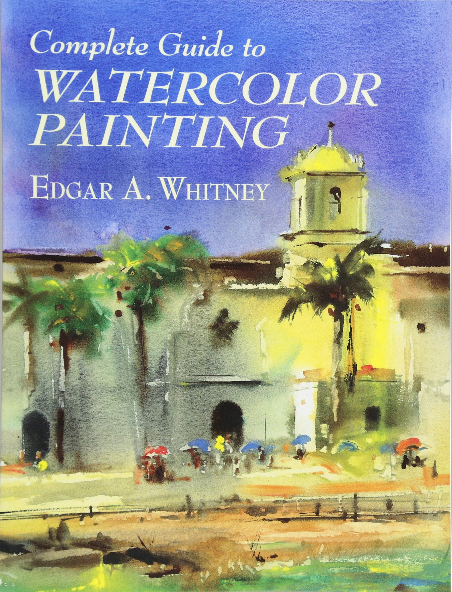 Watercolor artist magazine customer service - Complete Guide To Watercolor Painting Dover Art Instruction Edgar A Whitney 9780486417424 Amazon Com Books