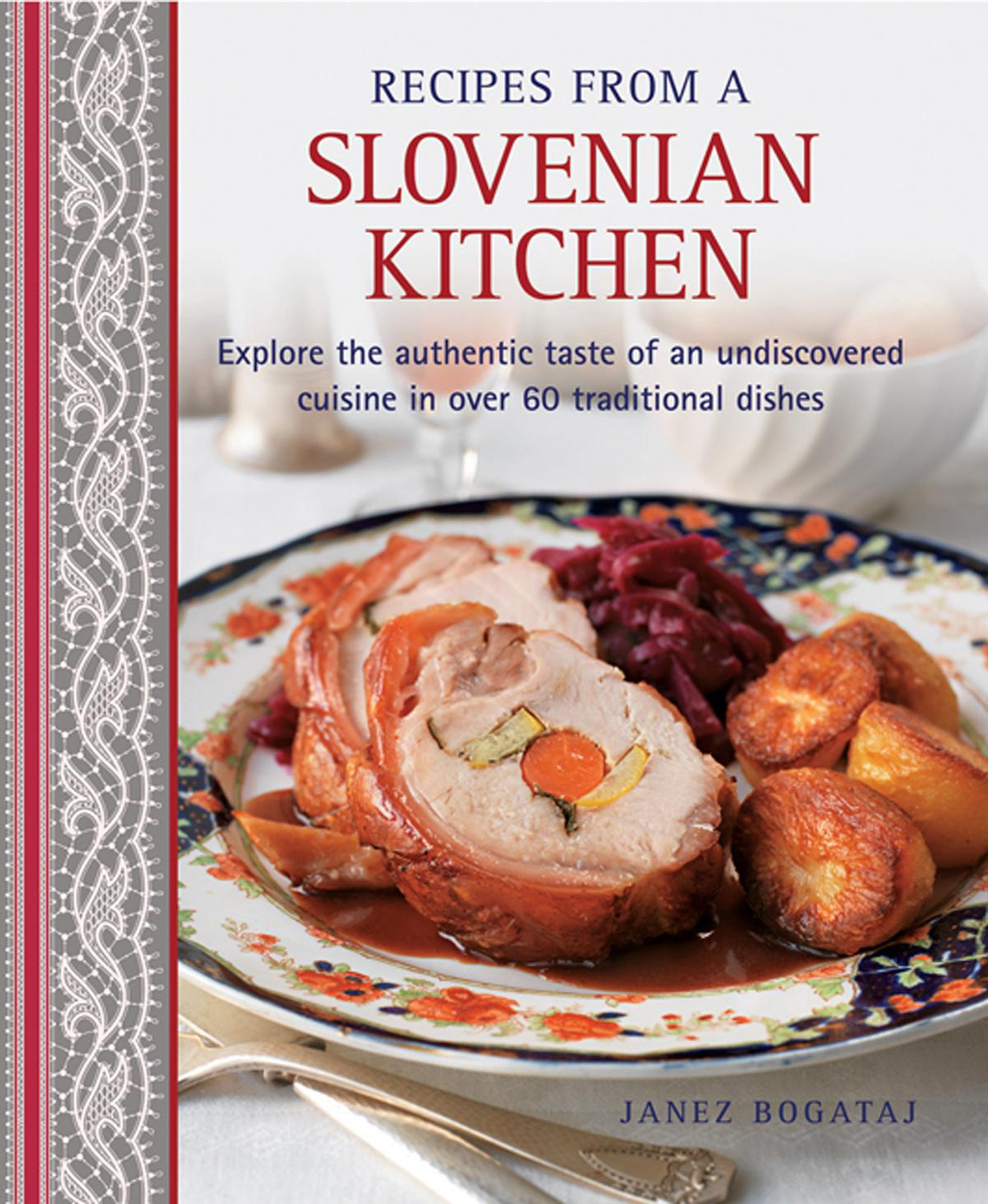 Recipes from a slovenian kitchen explore the authentic taste of an recipes from a slovenian kitchen explore the authentic taste of an undiscovered cuisine in over 60 traditional dishes janez bogataj martin brigdale forumfinder Choice Image