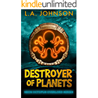 Destroyer of Planets: Book 1 of the Neon Octopus Overlord Series
