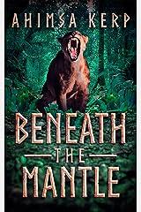 Beneath The Mantle Kindle Edition