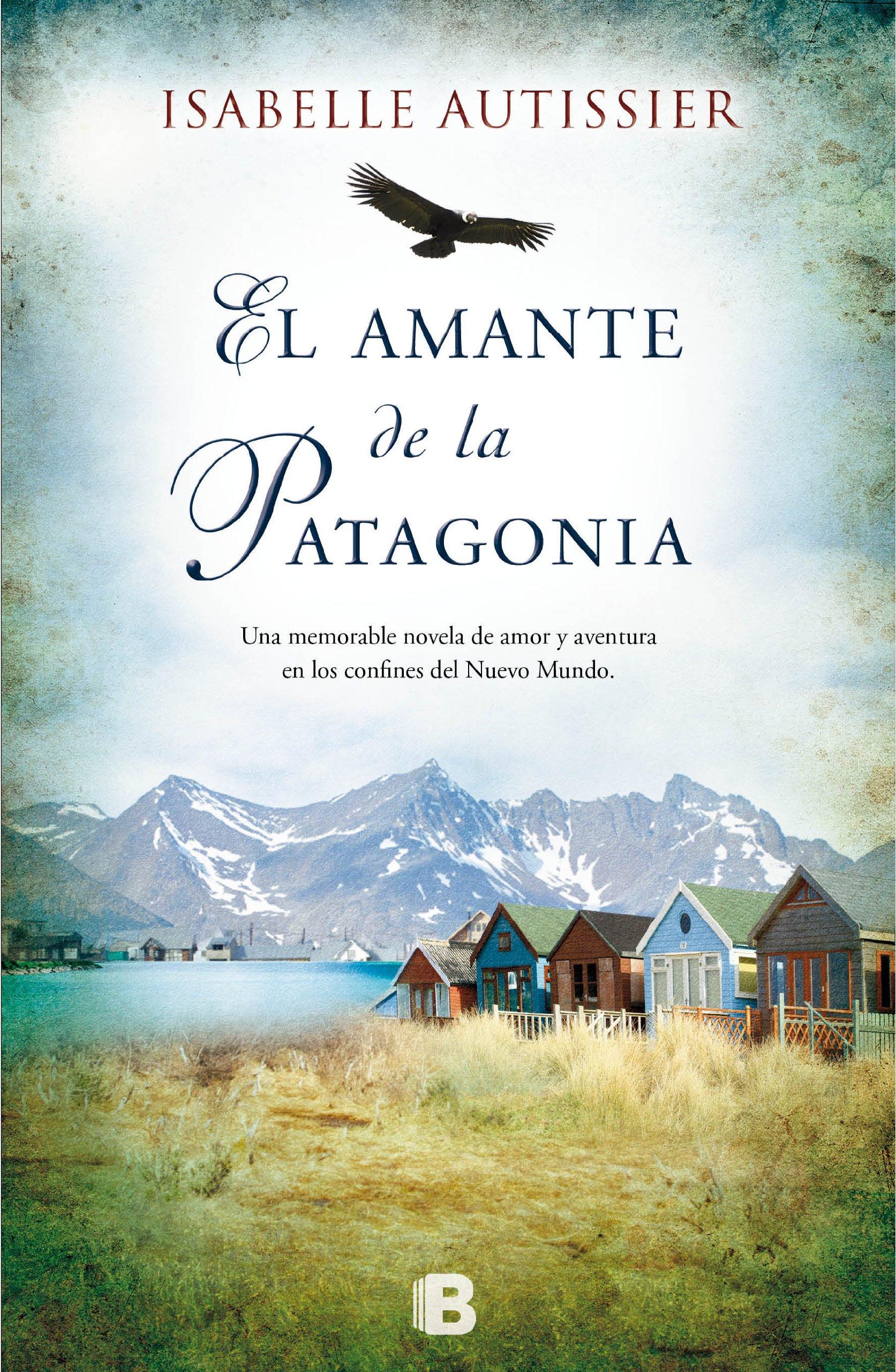 El amante de la Patagonia (Grandes novelas): Amazon.es: Isabelle Autissier: Libros