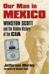 Our Man in Mexico: Winston Scott and the Hidden History of the CIA Kindle Edition