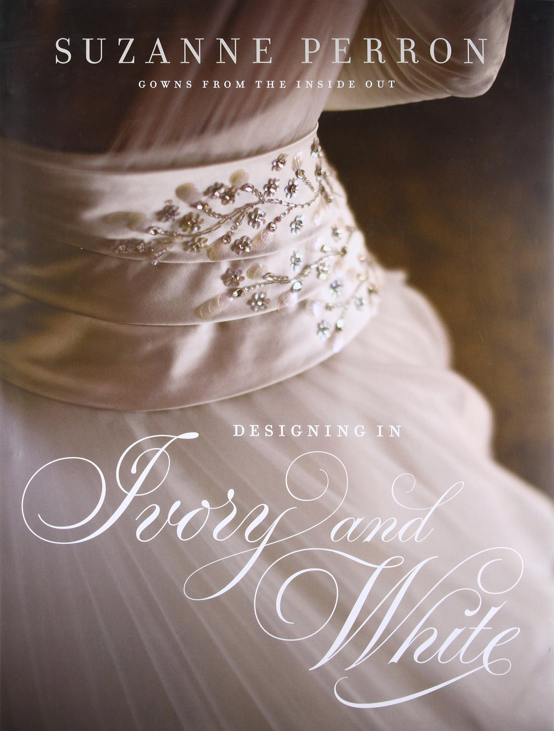 Designing in Ivory and White: Suzanne Perron Gowns from the Inside Out (Southern Literary Studies)
