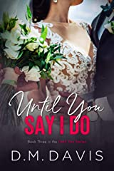 Until You Say I Do: Book 3 in the Until You Series Kindle Edition
