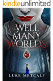 The Well of Many Worlds: A Fantasy Romance Epic Tale