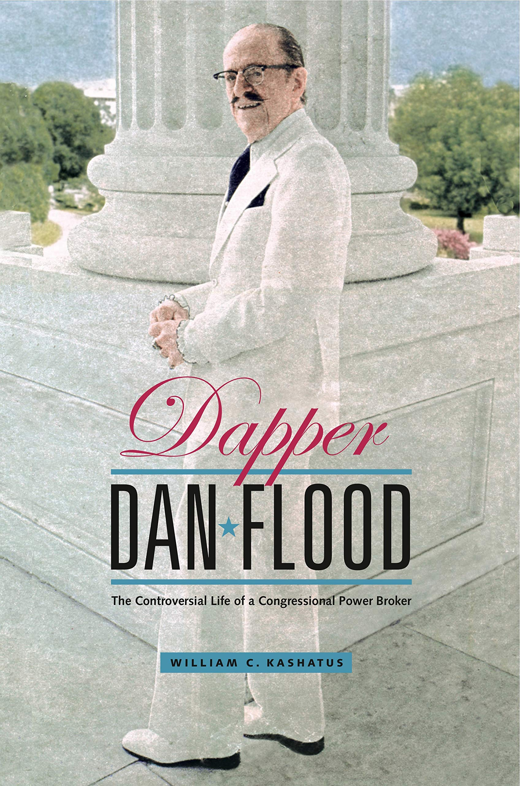 Dapper Dan Flood: The Controversial Life of a Congressional Power