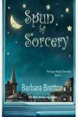 Spun by Sorcery: The Sugar Maple Chronicles - Book 3 Kindle Edition