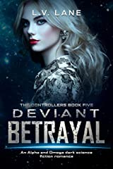 Deviant Betrayal: A dark Omegaverse science fiction romance (The Controllers Book 5) Kindle Edition