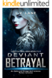 Deviant Betrayal: A dark Omegaverse science fiction romance (The Controllers Book 5)
