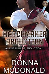 Matchmaker Abduction: A Sci Fi Romantic Comedy (Aliens In Kilts Book 1) Kindle Edition