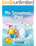 My Snowman, Paul (bedtime story, children's picture book, preschool, kids, kindergarten, ages 2 5): A rhyming picture book about friendship and fun (Snowman Paul 1)