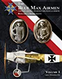 The Blue Max Airmen: German Airmen Awarded the Pour le Mérite, Vol.1 (The Blue Max Airmen)
