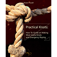 Practical Knots: How-To-Guide on Making Most Useful Knots and Emergency Roping (English Edition)