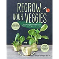 Regrow Your Veggies: Growing Vegetables from Roots, Cuttings, and Scraps (CompanionHouse Books) Sustainable Tips, Troubleshooting, & Directions for Lettuce, Potatoes, Ginger, Scallions, Mango, & More