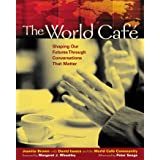 The World Café: Shaping Our Futures Through Conversations That Matter