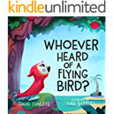 Whoever Heard of a Flying Bird?: A Children's Book About Not Giving Up