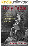 Holy Fable: The Old Testament Undistorted by Faith