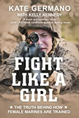 Fight Like a Girl: The Truth Behind How Female Marines Are Trained Paperback