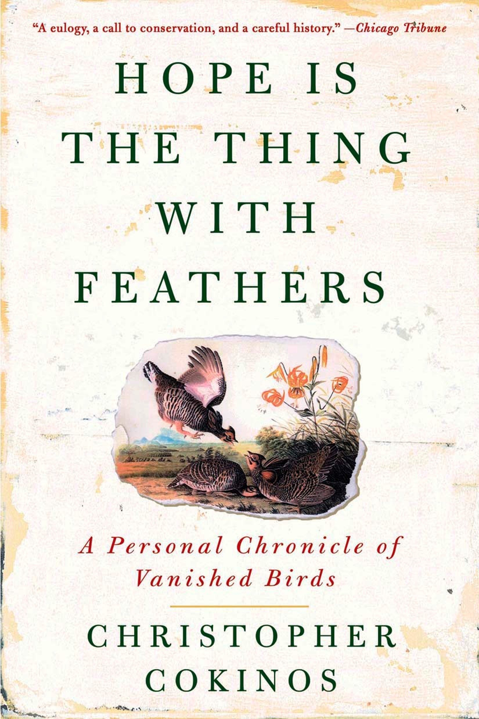 Hope Is the Thing with Feathers: A Personal Chronicle of Vanished Birds, Cokinos, Christopher