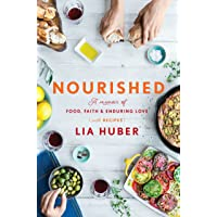 Nourished: A Memoir of Food, Faith & Enduring Love (with Recipes)