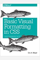 Basic Visual Formatting in CSS: Layout Fundamentals in CSS Kindle Edition