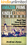 Lending Library For Prime Members: Best Tips How to Use Amazon Prime Membership (Amazon Prime, kindle library, kindle unlimited) (Internet, amazon services, echo Book 1)