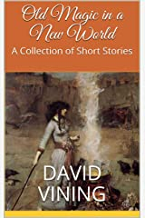 Old Magic in a New World: A Collection of Short Stories Kindle Edition