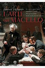 L'arte del macello: Come Joseph Lister cambiò il mondo raccapricciante della medicina vittoriana (Italian Edition) Kindle Edition