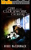 The Girl and the Clockwork Crossfire (Clockwork Enterprises Book 3)