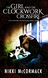 The Girl and the Clockwork Crossfire (Clockwork Enterprises Book 3)