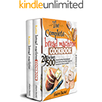 THE COMPLETE BREAD MACHINE COOKBOOK: 2 Books in 1 The Best 500 Recipes for Baking Tasty Homemade Bread with Any Bread…