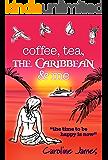 Coffee Tea The Caribbean & Me: A feel-good novel of friendship and love (Coffee, Tea... by Caroline James Book 2)